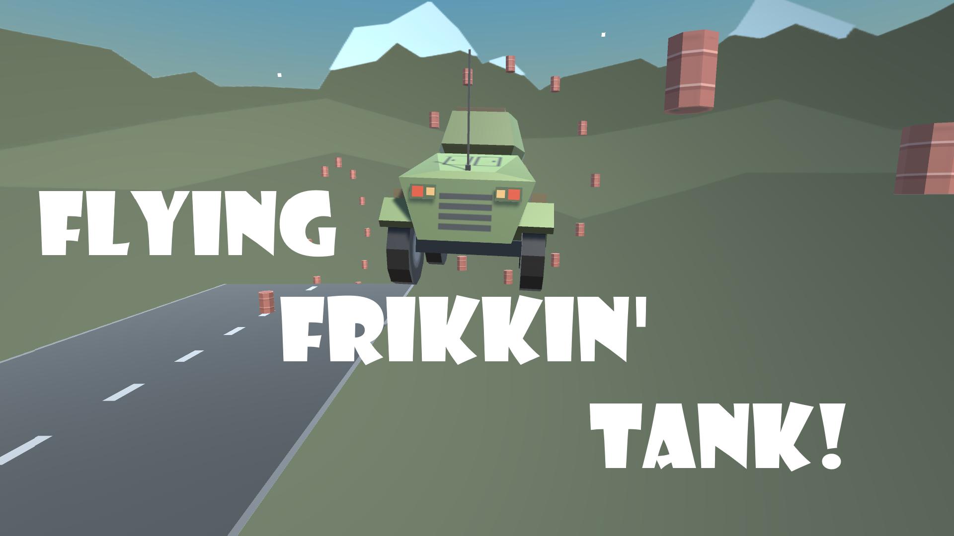 Flying Frikkin' Tank!!