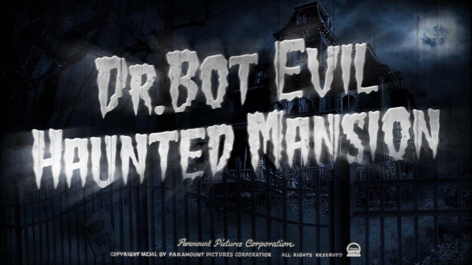 Dr.Bot Evil Haunted Mansion