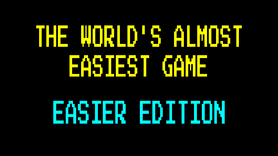 The World's Almost Easiest Game: Easier Edition