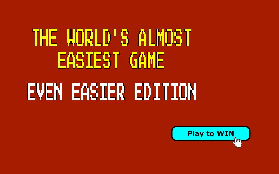 The World's Almost Easiest Game: Even Easier Edition